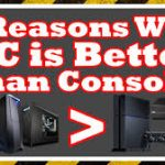 5+1 Reasons Why PC Gaming Is Better Than Consoles?