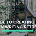 5 Reasons Why You Need a Writing Retreat and How to Make the Most of It